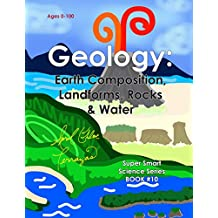 Geology: Earth Composition, Landforms, Rocks & Water
