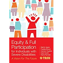 Equity and Full Participation for Individuals with Severe Disabilities: A Vision for the Future