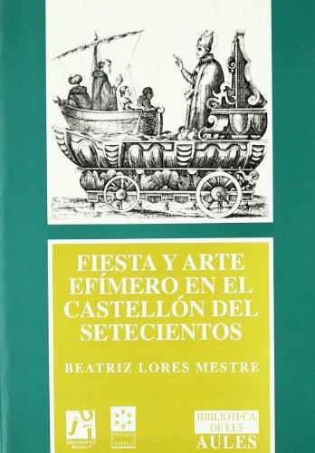 Descargar Libro Fiesta Y Arte Efímero En El Castellón Del Setecientos Beatriz Lores Mestre