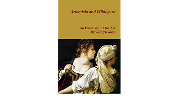 Artemisia and Hildegard: An Exorcism In One Act