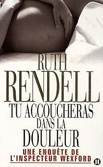 Tu accoucheras dans la douleur par Rendell