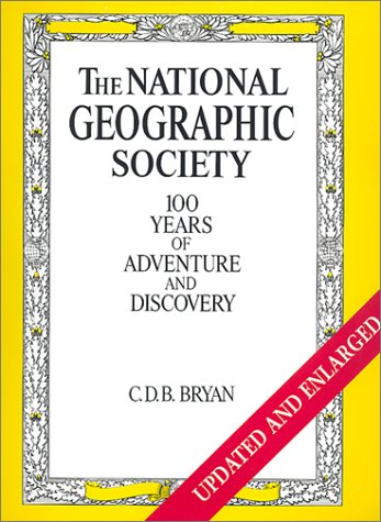 The National Geographic Society: 100 Years of Adventure and Discovery (Abradale Books)
