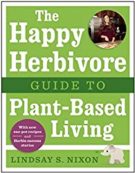 The Happy Herbivore Guide to Plant-Based Living by Lindsay S. Nixon (2015-05-05)