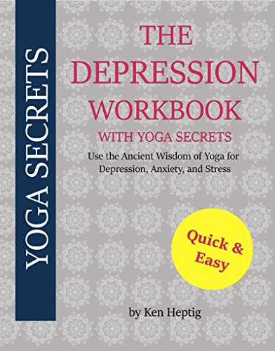 The Depression Workbook With Yoga Secrets: Use the Ancient Wisdom of Yoga for Relief from Depression, Anxiety, and Stress. by [Heptig, Ken]