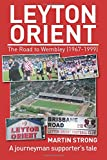 Leyton Orient - The Road to Wembley (1967-1999): A journeyman supporter's tale