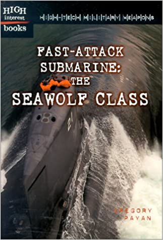 Fast-Attack Submarine: The Seawolf Class (High-Tech Military