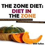 The Zone Diet: Diet in the Zone!: Including Zone Diet Food Shopping List, 7 Day Zone Diet Meals Plan with Breakfast, Lunch, Dinner & Zone Diet Snacks + Recipes | Will Tallon