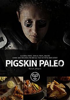 Pigskin Paleo: Gluten-Free, Grain-Free, Paleo Game Day Recipes to Bring the Sports Bar Home by [Sarris, Marla, Sarris, Jeff]