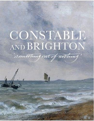 BEST! Constable and Brighton: Something Out of Nothing<br />[K.I.N.D.L.E]