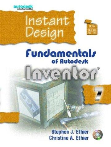 Instant Design: Fundamentals of Autodesk Inventor 7