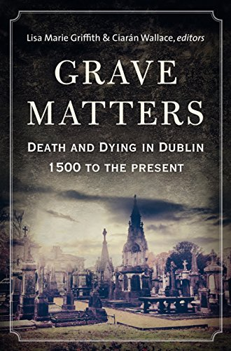 Grave Matters: Death and Dying in Dublin, 1500 to the Present - Mall Dublin In