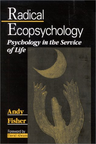 Radical Ecopsychology: Psychology in the Service of Life (S U N Y SERIES IN RADICAL SOCIAL AND POLITICAL THEORY)