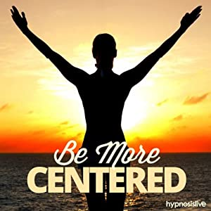 Be More Centered Hypnosis Speech