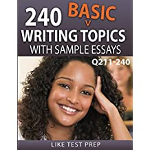 240 Basic Writing Topics with Sample Essays Q211-240 (240 Basic Writing Topics 30 Day Pack Book 4)