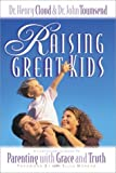 Raising Great Kids, Henry Cloud and John Townsend, 0310225698