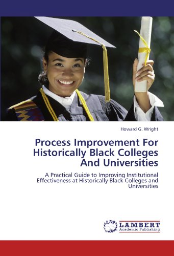 Search : Process Improvement For Historically Black Colleges And Universities: A Practical Guide to Improving Institutional Effectiveness at Historically Black Colleges and Universities