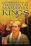 Contributions of Thanjavur Maratha Kings : 2nd Edition (with a Brief History of Chatrapathi Shivaji Maharaj,Dharmaveer Sambhaji Maharajah,Swami Samartha Ramdas, Cholas,Nayakas and Indian Classical Art-Bharatanatyam)
