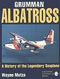 Grumman Albatross: A History of the Legendary Seaplane (Schiffer military/aviation history)