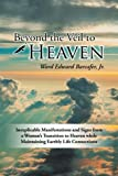 img - for Beyond the Veil to Heaven: Inexplicable Manifestations and Signs from a Woman's Transition to Heaven While Maintaining Earthly Life Connections book / textbook / text book