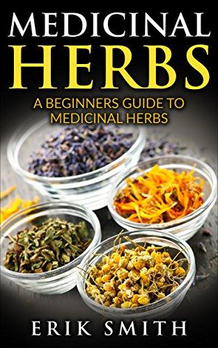 Medicinal Herbs: A beginners guide to Medicinal Herbs