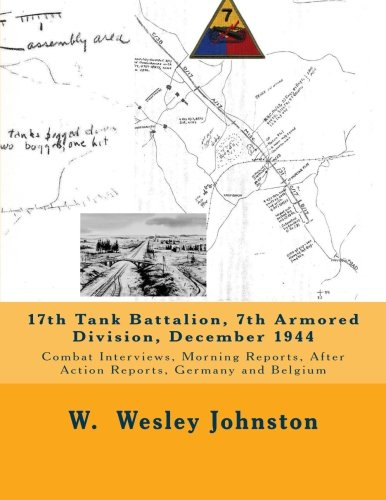 Download 17th Tank Battalion, 7th Armored Division, December 1944: Combat Interviews, Morning Reports, After Action Reports, Germany and Belgium ebook