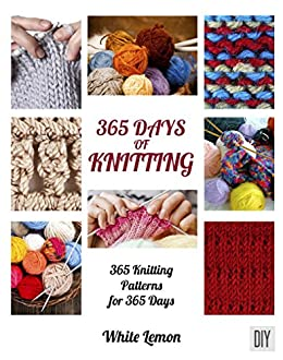 365 Days Of Knitting 365 Knitting Patterns For 365 Days Kindle