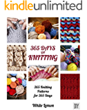 Knitting: 365 Days of Knitting: 365 Knitting Patterns for 365 Days (Knitting, Knitting Patterns, DIY Knitting, Knitting Books, Knitting for Beginners, Knitting Stitches, Knitting Magazines, Crochet)