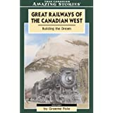 Great Railways of the Canadian West: Building the Dream That Shaped Our Nation