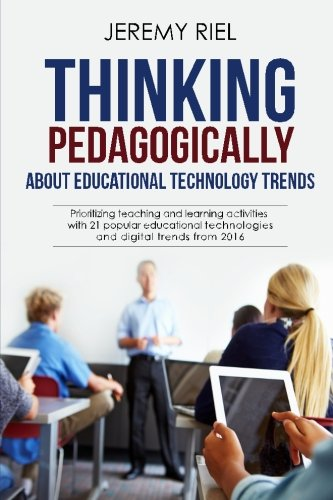 Thinking Pedagogically about Educational Technology Trends: Prioritizing teaching and learning activities with 21 popular educational technologies and digital trends from 2016