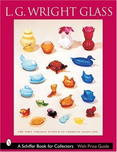L.g. Wright Glass (Schiffer Book for Collectors) by West Virginia Museum of American Glass, Ltd. (August 30, 2003) Paperback