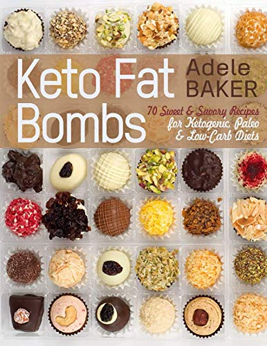 Keto Fat Bombs: 70 Sweet & Savory Recipes for Ketogenic, Paleo & Low-Carb Diets. Easy Recipes for Healthy Eating to Lose Weight Fast. (low-carb snacks, keto fat bomb -