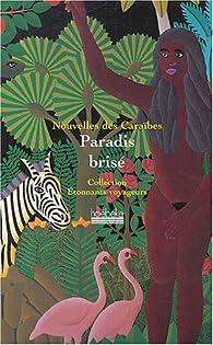 Paradis brisé : Nouvelles des Caraïbes par Edouard Glissant
