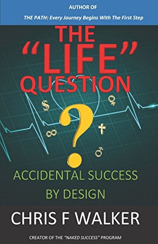 THE LIFE QUESTION: Accidental Success By Design