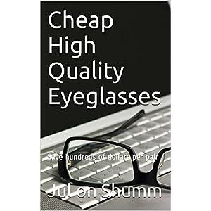 Cheap High Quality Eyeglasses: Save hundreds of dollars per pair