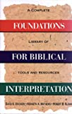 Foundations for Biblical Interpretation : A Complete Library of Tools and References, David S. Dockery, Kenneth A. Mathews, Robert B. Sloan, 0805420657