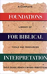 Foundations for Biblical Interpretation: A Complete Library of Tools and Resources