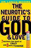 The Neurotic's Guide to God and Love, Lance Moore, 1593109725