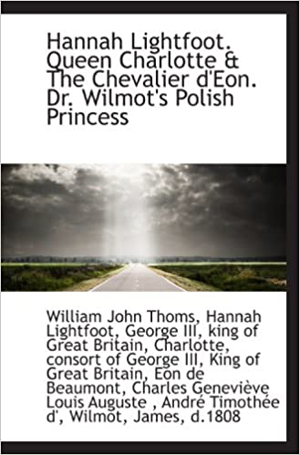 Book Hannah Lightfoot. Queen Charlotte and The Chevalier d'Eon. Dr. Wilmot's Polish Princess