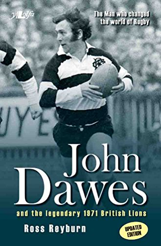 The Man Who Changed the World of Rugby - John Dawes and the Legendary 1971 British Lions (Updated Edition)