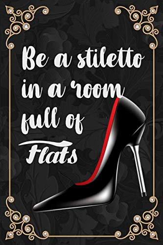 Be a Stiletto in a Room Full of Flats: 115 Page Dot Grid 6