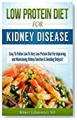 Low Protein Diet For Kidney Disease: Easy To Follow Low To Very Low Protein Diet For Improving And Maintaining Kidney Function & Avoiding Dialysis