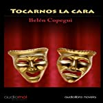 Tocarnos la cara [Touching the Face] | Belén Gopegui
