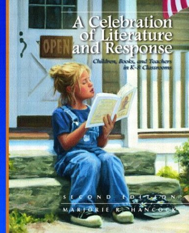 A Celebration of Literature and Response: Children, Books, and Teachers in K-8 Classrooms (2nd Edition)