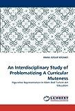 An Interdisciplinary Study of Problematizing a Curricular Muteness, Ismail Ozgur Soganci, 3838356829