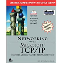 Networking With Microsoft Tcp/Ip: Certified Administrator's Resource Edition