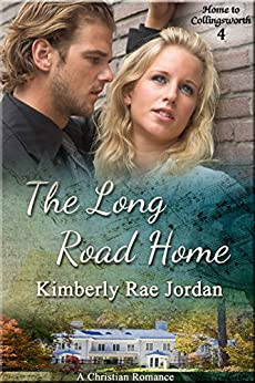 The Long Road Home: A Christian Romance (Home to Collingsworth Book 4) by [Jordan, Kimberly Rae]