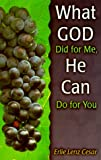 What God Did for Me, He Can Also Do for You, Erlie Cesar, 1560433280