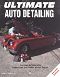 Ultimate Auto Detailing: Hands-On Guide to the Professionals and Concours Winners' Secrets