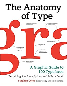 The Anatomy Of Type A Graphic Guide To 100 Typefaces Stephen Coles Erik Spiekermann 9780062203120 Amazon Books