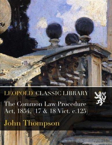 The Common Law Procedure Act, 1854, (17 & 18 Vict. c.125) pdf epub